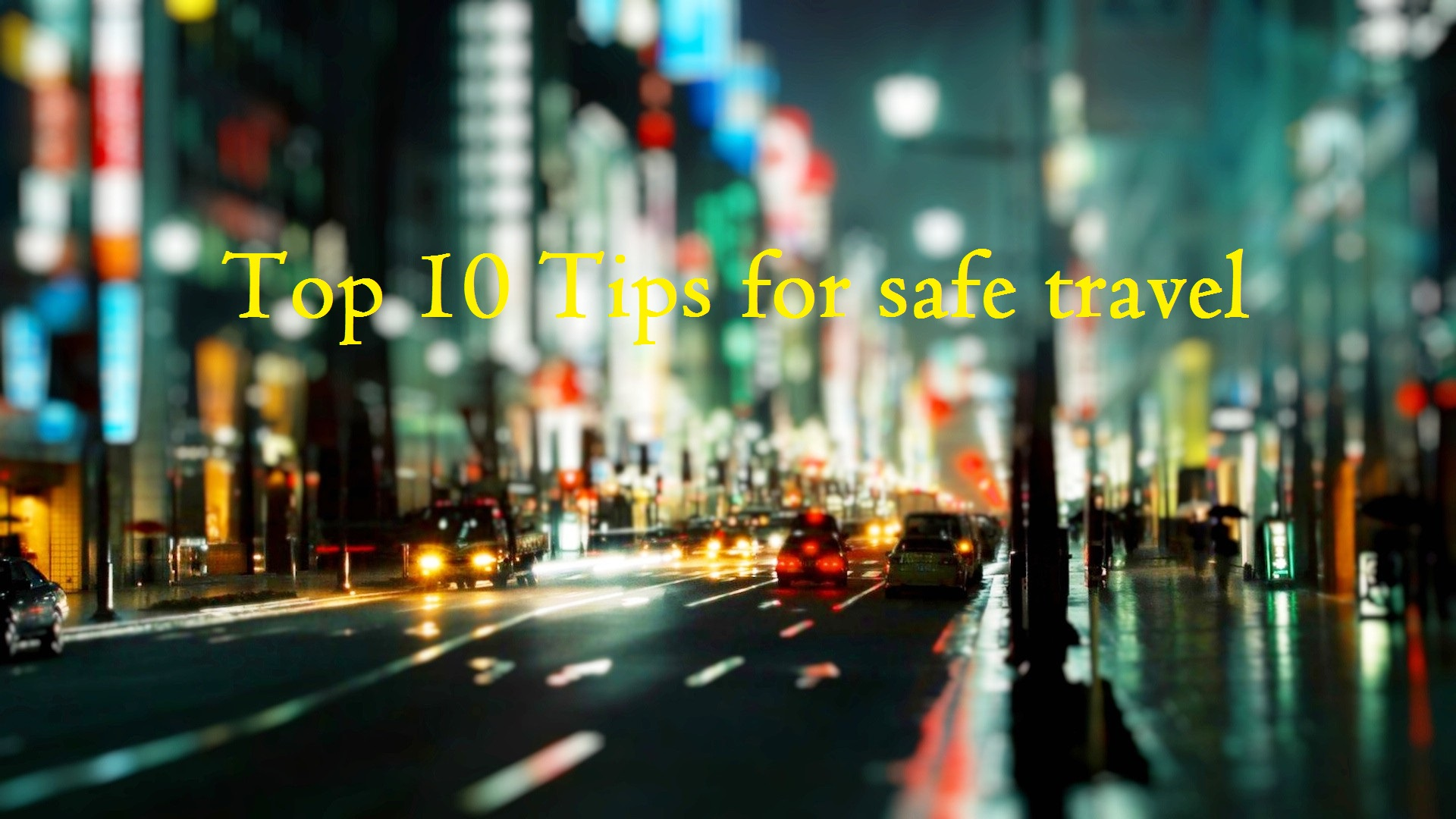 Top 10 Tips to Stay Safe When You Travel