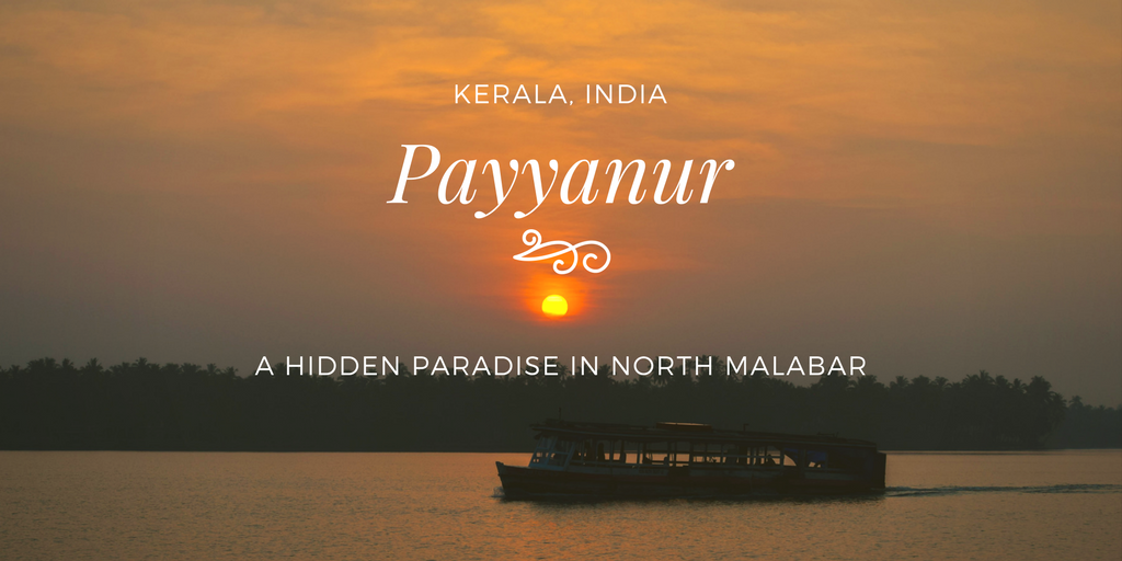 Payyanur- A Hidden paradise in North Malabar
